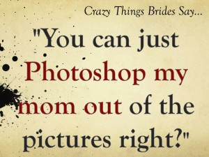 Crazy things brides say