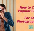 How to Create Popular Content For Your Photography Blog