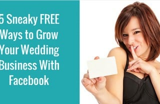 5-sneaky-free-ways-to-grow-your-wedding-business-with-facebook