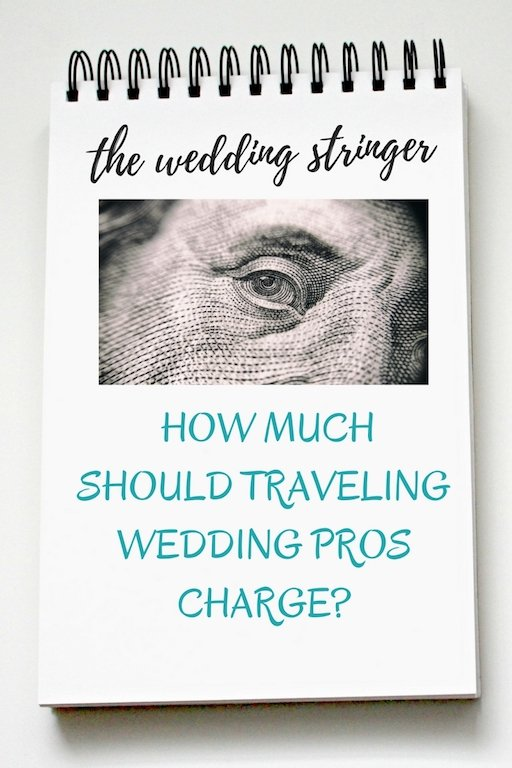 How Much Should Traveling Wedding Pros Charge?