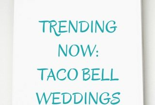 The Wedding Stringer presents Trending Now, Taco Bell Weddings