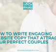 How To Write Engaging Website Copy That Attracts Your Perfect Couples